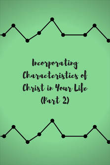 Incorporating Characteristics of Christ in Your Life